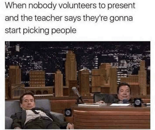 Teacher, People, and Present: When nobody volunteers to present  and the teacher says they're gonna  start picking people
