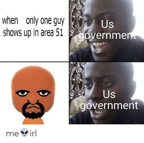 Government, Only One, and Area 51: when only one guy  shows up in area 51  Us  government  Us  government me👽irl
