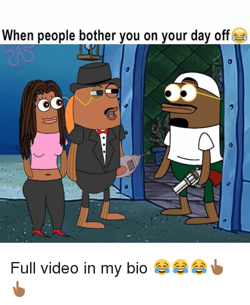 Memes, Video, and 🤖: When people bother you on your day off  0 Full video in my bio 😂😂😂👆🏾👆🏾
