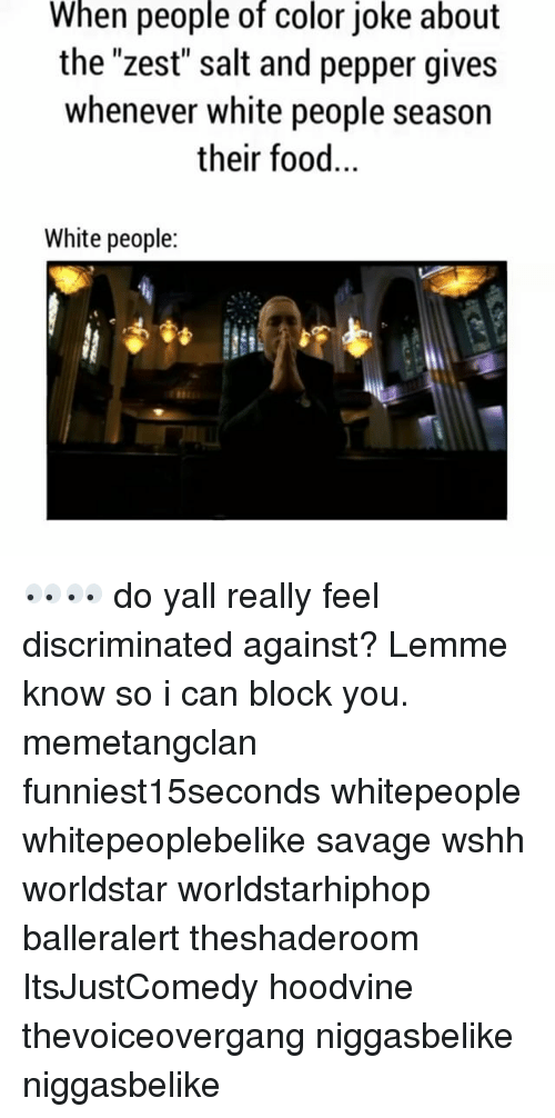 """Hoodvines: When people of color joke about  the """"zest"""" salt and pepper gives  whenever white people season  their food.  White people 👀👀 do yall really feel discriminated against? Lemme know so i can block you. memetangclan funniest15seconds whitepeople whitepeoplebelike savage wshh worldstar worldstarhiphop balleralert theshaderoom ItsJustComedy hoodvine thevoiceovergang niggasbelike niggasbelike"""