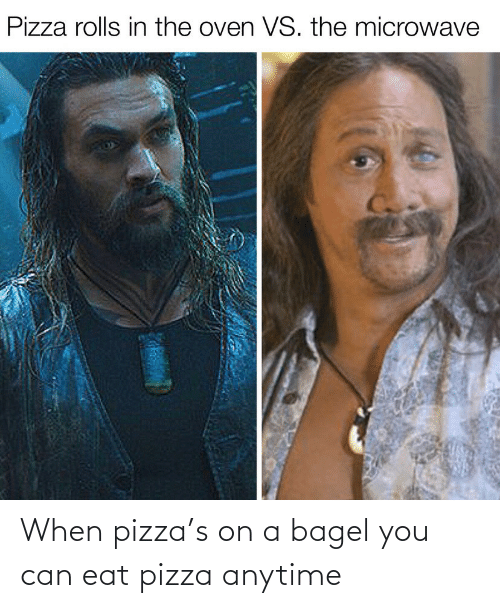 pizza: When pizza's on a bagel you can eat pizza anytime