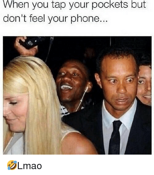 Memes, Phone, and 🤖: When  pockets  you tap your  don't feel your phone..  but 🤣Lmao