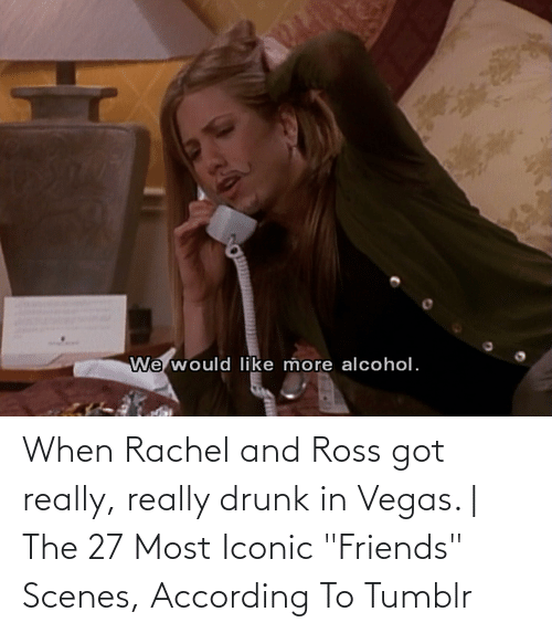 """Las Vegas: When Rachel and Ross got really, really drunk in Vegas.   The 27 Most Iconic """"Friends"""" Scenes, According To Tumblr"""