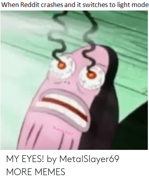 Dank, Memes, and Reddit: When Reddit crashes and it switches to light mode  sh MY EYES! by MetalSlayer69 MORE MEMES