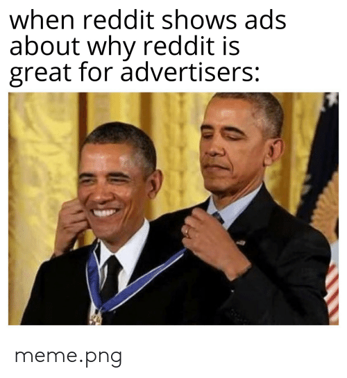 Meme Png: when reddit shows ads  about why reddit is  great for advertisers: meme.png