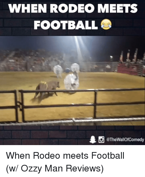 Funny, Rodeo, and Reviews: WHEN RODEO MEETS  FOOTBALL  1 O @The Wallof Comedy When Rodeo meets Football (w/ Ozzy Man Reviews)
