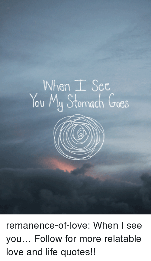Life, Love, and Target: When See  You My Stomach Cres  oOU remanence-of-love:  When I see you…  Follow for more relatable love and life quotes!!