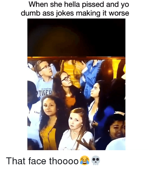 Ass, Dumb, and Funny: When she hella pissed and yo  dumb ass jokes making it worse That face thoooo😂💀