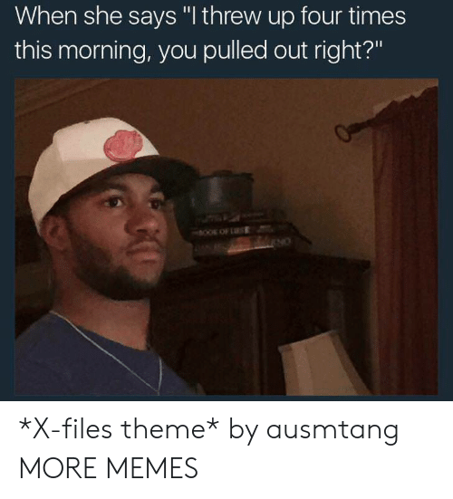 "Dank, Memes, and Target: When she says ""I threw up four times  this morning, you pulled out right?""  но *X-files theme* by ausmtang MORE MEMES"