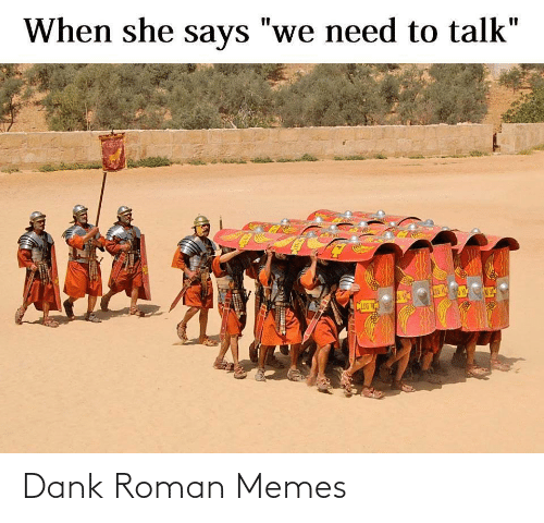 """When She Says: When she says """"we need to talk""""  %3D  CLEG V Dank Roman Memes"""