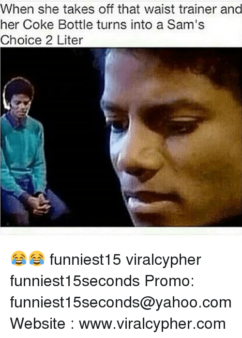 literate: When she takes off that waist trainer and  her Coke Bottle turns into a Sam's  Choice 2 Liter 😂😂 funniest15 viralcypher funniest15seconds Promo: funniest15seconds@yahoo.com Website : www.viralcypher.com