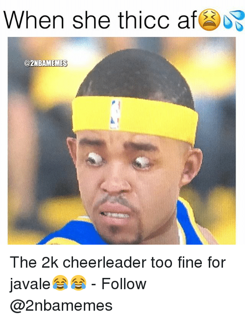 Thicc Af: When she  thicc af  @2NBAMEME The 2k cheerleader too fine for javale😂😂 - Follow @2nbamemes