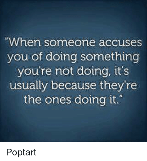 "poptarts: ""When someone accuses  you of doing something  you're not doing, it's  usually because they re  the ones doing it."" Poptart"
