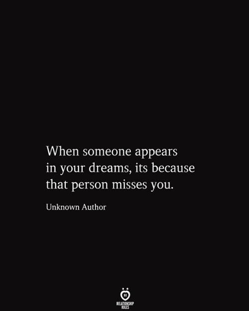 Dreams, Unknown, and You: When someone appears  in your dreams, its because  |that person misses you.  Unknown Author  RELATIONSHIP  RULES