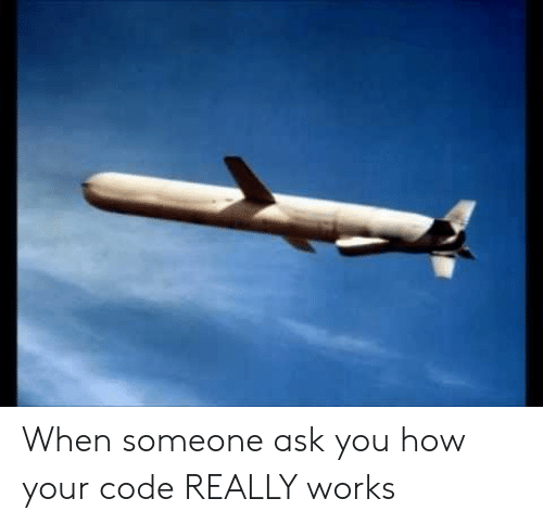 How, Ask, and Code: When someone ask you how your code REALLY works
