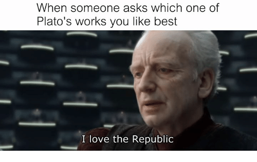 Rough Roman: When someone asks which one of  Plato's works you like best  I love the Republic