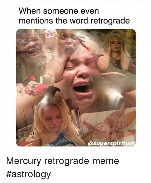 Meme, Astrology, and Mercury: When someone even  mentions the word retrograde  @superspiritual Mercury retrograde meme #astrology