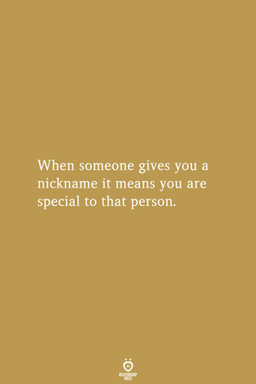 Means, You, and Person: When someone gives you a  nickname it means you are  special to that person.