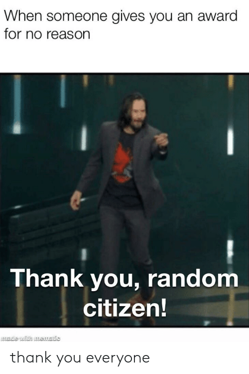 Reddit, Thank You, and Reason: When someone gives you an award  for no reason  Thank you, random  citizen!  0ade with nmematic thank you everyone