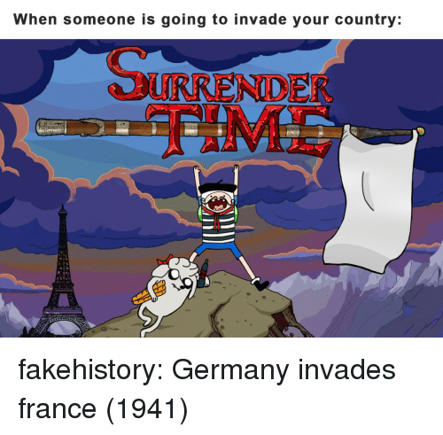 Tumblr, Blog, and France: When someone is going to invade your country:  URRER  NIDE fakehistory:  Germany invades france (1941)