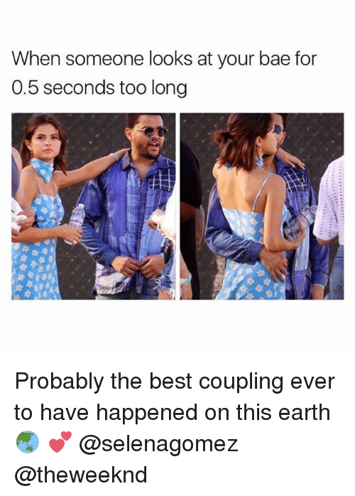 coupling: When someone looks at your bae for  0.5 seconds too long Probably the best coupling ever to have happened on this earth 🌏 💕 @selenagomez @theweeknd