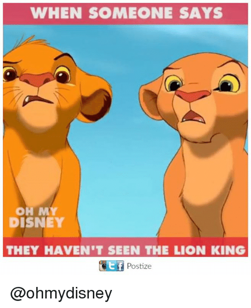Disney, Memes, and The Lion King: WHEN SOMEONE SAYS  OH MY  DISNEY  THEY HAVEN'T SEEN THE LION KING  Ct f  Postize @ohmydisney