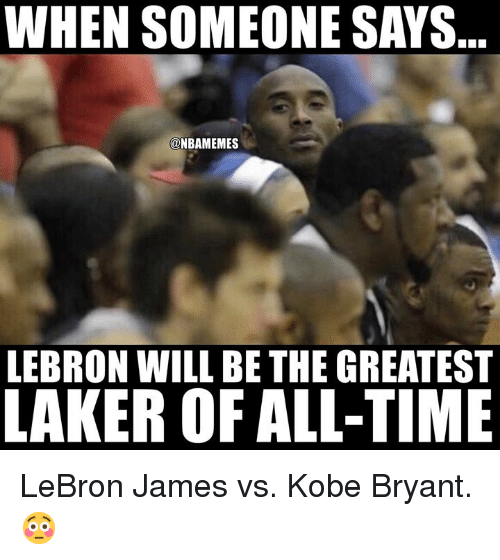 Kobe Bryant, LeBron James, and Nba: WHEN SOMEONE SAYS  ONBAMEMES  LEBRON WILL BE THE GREATEST  LAKER OF ALL-TIME LeBron James vs. Kobe Bryant. 😳