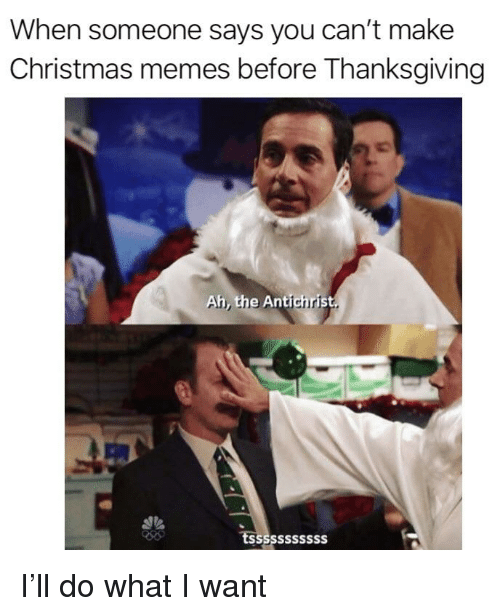 Christmas Before Thanksgiving Meme.When Someone Says You Can T Make Christmas Memes Before