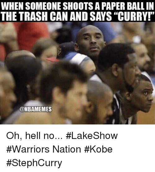 """Hells No: WHEN SOMEONE SHOOTS A PAPER BALL IN  THE TRASH CAN AND SAYS """"CURRY!""""  @NBAMEMES Oh, hell no... #LakeShow #Warriors Nation #Kobe #StephCurry"""