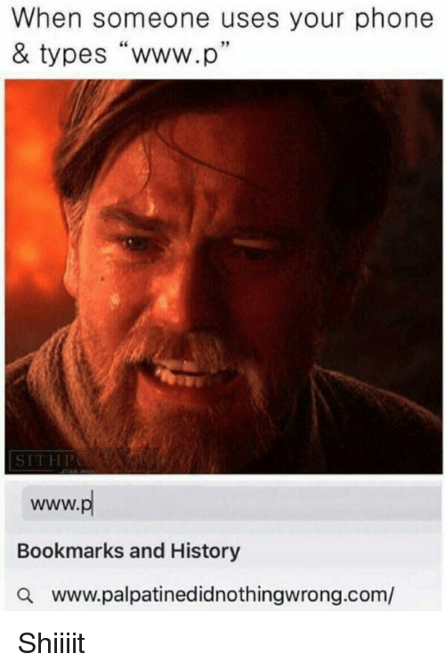 """Shiiiit: When someone uses your phone  & types """"www.p""""  SITHP  Bookmarks and History  a www.palpatinedidnothingwrong.com/ <p>Shiiiit</p>"""