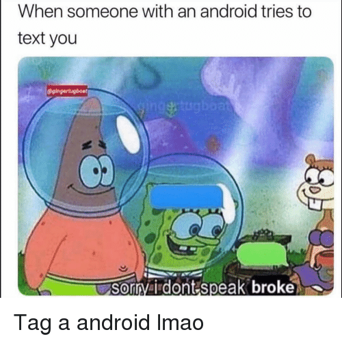Android, Funny, and Lmao: When someone with an android tries to  text you  Sorrvirdont speak broke  0 Tag a android lmao