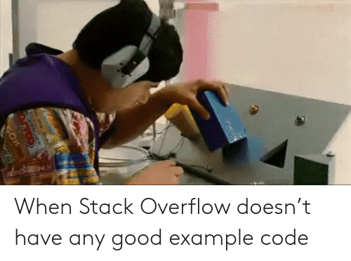 Good, Code, and Stack: When Stack Overflow doesn't have any good example code