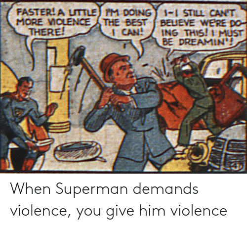 Superman: When Superman demands violence, you give him violence