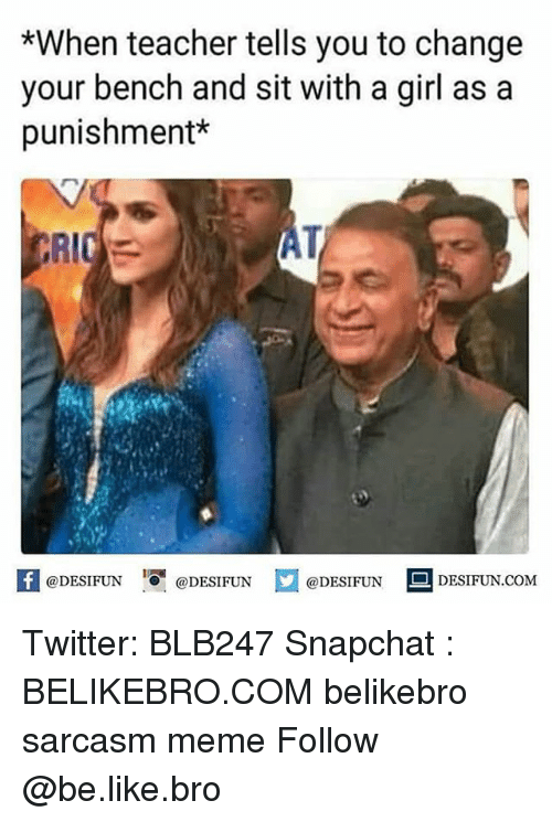 Be Like, Meme, and Memes: *When teacher tells you to change  your bench and sit with a girl as a  punishment*  【 @DESIFUN I『@DESIFUN @DESIFUN DESIFUN.COM Twitter: BLB247 Snapchat : BELIKEBRO.COM belikebro sarcasm meme Follow @be.like.bro