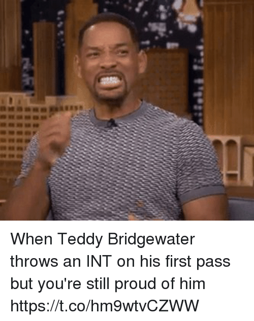 teddy bridgewater: When Teddy Bridgewater throws an INT on his first pass but you're still proud of him https://t.co/hm9wtvCZWW