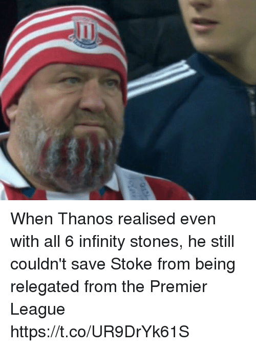 stoke: When Thanos realised even with all 6 infinity stones, he still couldn't save Stoke from being relegated from the Premier League https://t.co/UR9DrYk61S