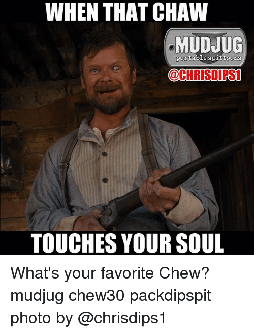 touch your soul: WHEN THAT CHAW  MUDJUG  portable spittoons  @CHRISOPS1  TOUCHES YOUR SOUL What's your favorite Chew? mudjug chew30 packdipspit photo by @chrisdips1