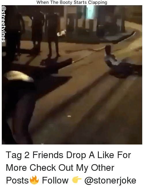 Booty, Friends, and Memes: When The Booty Starts Clapping Tag 2 Friends Drop A Like For More Check Out My Other Posts🔥 Follow 👉 @stonerjoke
