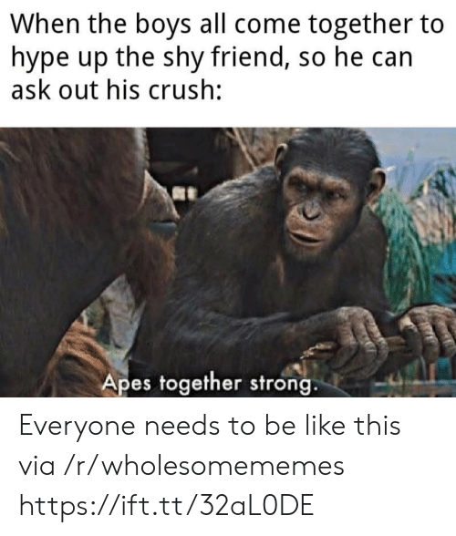 Be Like, Crush, and Hype: When the boys all come together to  hype up the shy friend, so he can  ask out his crush:  Apes together strong. Everyone needs to be like this via /r/wholesomememes https://ift.tt/32aL0DE