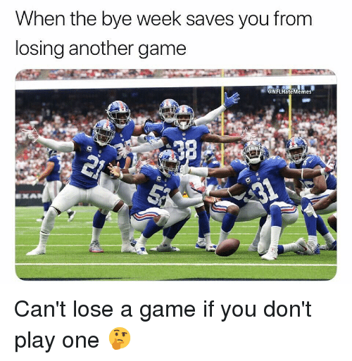 Bye Week: When the bye week saves you from  losing another game  @NFLHateMemes Can't lose a game if you don't play one 🤔