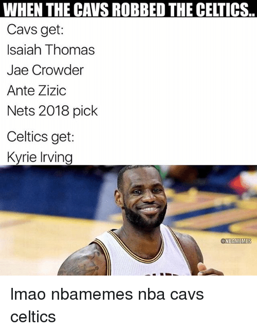Basketball, Cavs, and Kyrie Irving: WHEN THE CAVS ROBBED THE CELTICS.  Cavs get:  Isaiah Thomas  Jae Crowder  Ante Zizic  Nets 2018 pick  Celtics get:  Kyrie Irving  NBAMEMES lmao nbamemes nba cavs celtics