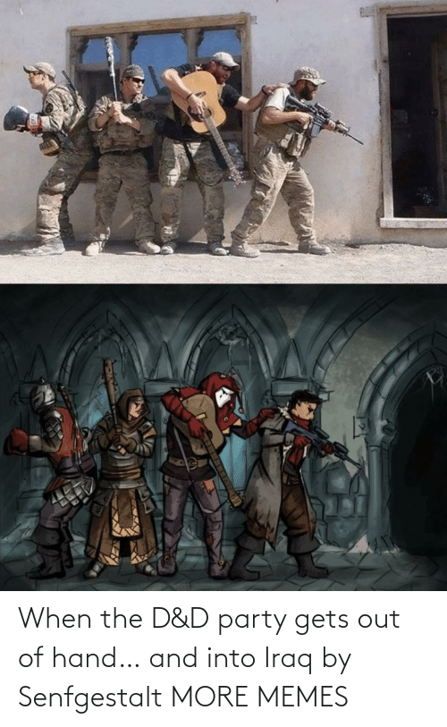 When The: When the D&D party gets out of hand… and into Iraq by Senfgestalt MORE MEMES