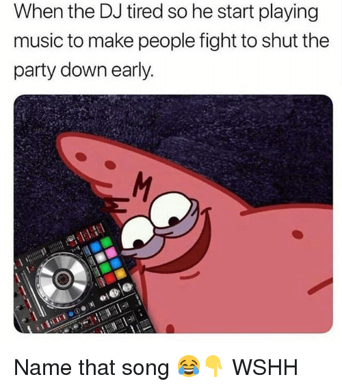 Memes, Music, and Party: When the DJ tired so he start playing  music to make people fight to shut the  party down early. Name that song 😂👇 WSHH