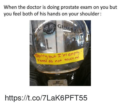 Doctor, The Doctor, and Prostate: When the doctor is doing prostate exam on you but  you feel both ot his hands on your shoulder:  ob I'mempty  do not touch me  srr  25c  QUARTERS ONLY https://t.co/7LaK6PFT55