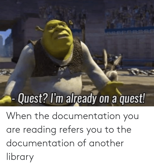 reading: When the documentation you are reading refers you to the documentation of another library