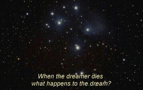 The Dream, Dream, and What: When the dreamer dies  what happens. to the.dream?