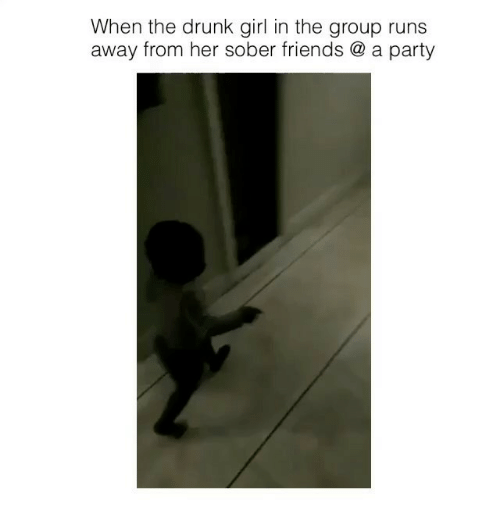 Drunks Girls: When the drunk girl in the group runs  away from her sober friends a party