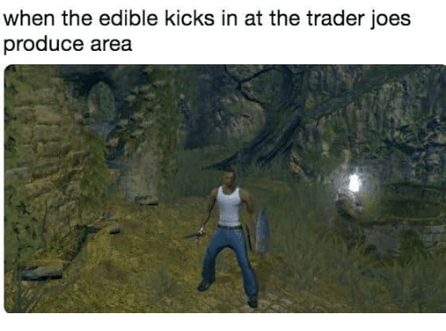 joes: when the edible kicks in at the trader joes  produce area