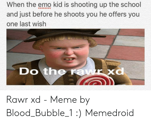 When The Emo Kid Is Shooting Up The School And Just Before He Shoots