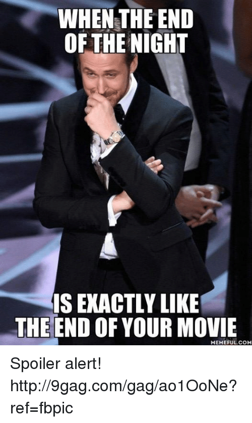 Dank, 🤖, and The End: WHEN THE END  OF THE NIGHT  IS EXACTLY LIKE  THE END OF YOUR MOVIE  MEMEFUL COM Spoiler alert! http://9gag.com/gag/ao1OoNe?ref=fbpic